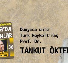 Dünyaca ünlü Türk Heykeltıraş  Prof. Dr. TANKUT ÖKTEM
